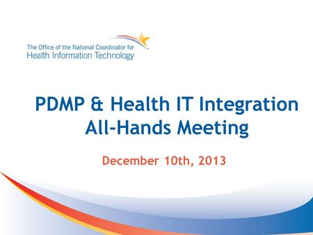PDMP & Health IT Integration All-Hands Meeting December 10th, 2013.