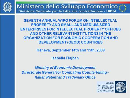 SEVENTH ANNUAL WIPO FORUM ON INTELLECTUAL PROPERTY AND SMALL AND MEDIUM-SIZED ENTERPRISES FOR INTELLECTUAL PROPERTY OFFICES AND OTHER RELEVANT INSTITUTIONS.