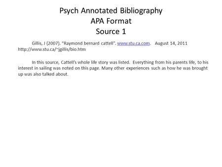 Psych Annotated Bibliography APA Format Source 1 Gillis, J (2007). Raymond bernard cattell.  August 14, 2011