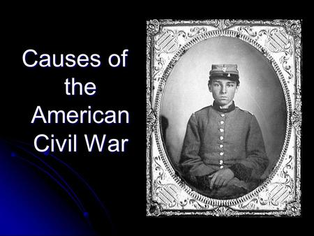Causes of the American Civil War. Essential Question How did certain issues and events cause the civil war?