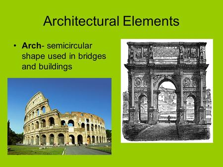 Architectural Elements Arch- semicircular shape used in bridges and buildings.