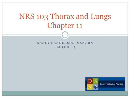 NANCY SANDERSON MSN, RN LECTURE 5 NRS 103 Thorax and Lungs Chapter 11.