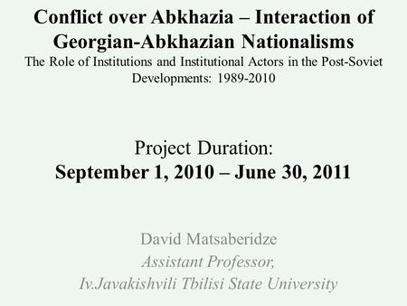 Conflict over Abkhazia – Interaction of Georgian-Abkhazian Nationalisms The Role of Institutions and Institutional Actors in the Post-Soviet Developments: