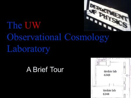 The UW Observational Cosmology Laboratory A Brief Tour.
