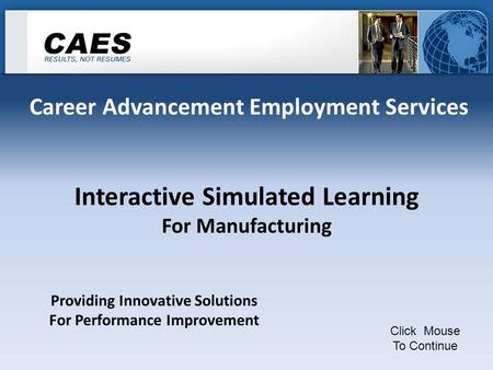 Career Advancement Employment Services Interactive Simulated Learning For Manufacturing Click Mouse To Continue Providing Innovative Solutions For Performance.