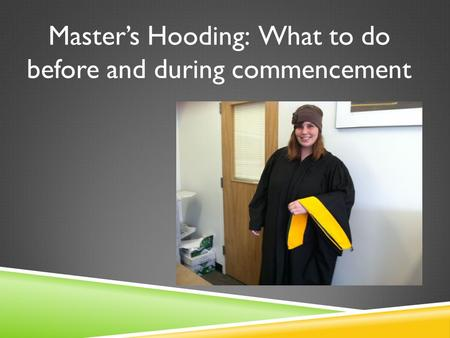 Masters Hooding: What to do before and during commencement.