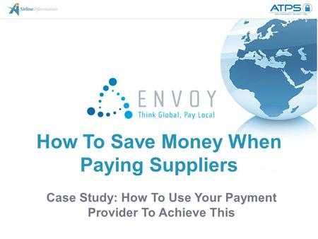 How To Save Money When Paying Suppliers Case Study: How To Use Your Payment Provider To Achieve This.