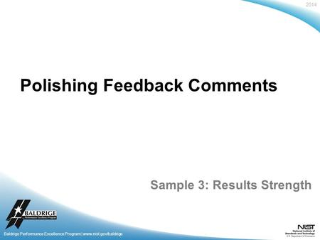 2014 Baldrige Performance Excellence Program | www.nist.gov/baldrige Polishing Feedback Comments Sample 3: Results Strength.
