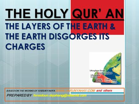 THE HOLY QUR AN THE LAYERS OF THE EARTH & THE EARTH DISGORGES ITS CHARGES BASED ON THE WORKS OF HARUN YAHYA WWW.HARUNYAHAY.COM and others WWW.HARUNYAHAY.COM.
