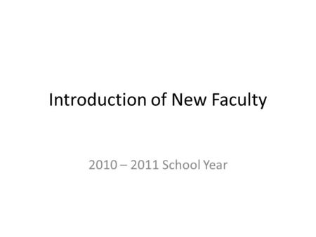 Introduction of New Faculty 2010 – 2011 School Year.