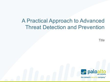 Title A Practical Approach to Advanced Threat Detection and Prevention.