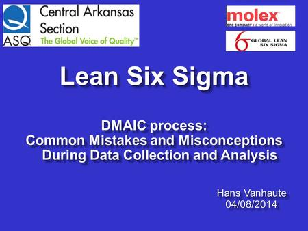 Lean Six Sigma DMAIC process: Common Mistakes and Misconceptions During Data Collection and Analysis Lean Six Sigma DMAIC process: Common Mistakes and.