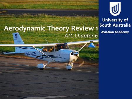 Aerodynamic Theory Review 1 ATC Chapter 6. Aim To review climbing and descending.