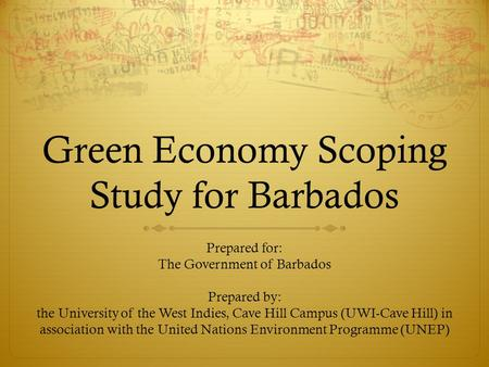 Green Economy Scoping Study for Barbados Prepared for: The Government of Barbados Prepared by: the University of the West Indies, Cave Hill Campus (UWI-Cave.