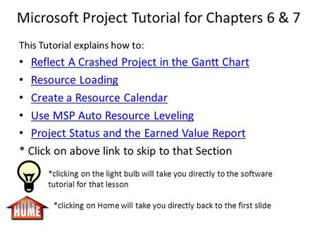 Microsoft Project Tutorial for Chapters 6 & 7 This Tutorial explains how to: Reflect A Crashed Project in the Gantt Chart Resource Loading Create a Resource.