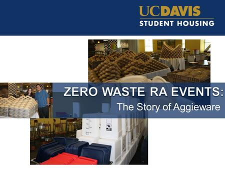 The Story of Aggieware. Overview 1. Sustainability Mission of Student Housing 2. Evaluating RA programs for waste 3. Why Aggieware? 4. Campus partners.