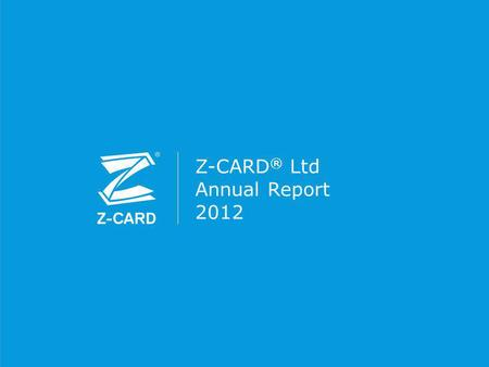 Z-CARD ® Ltd Annual Report 2012. Introduction Welcome to an overview of 2012 for the whole Z-CARD ® network. It was a year of change for many of us. The.