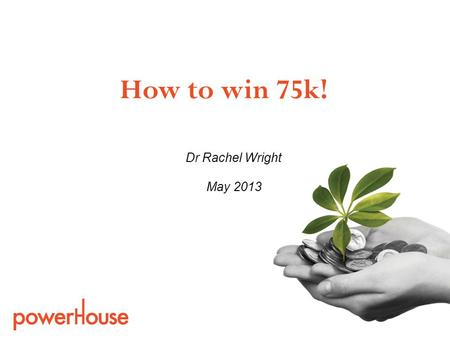 Dr Rachel Wright May 2013 How to win 75k!. UC Innovators Expert Advice Drop In Sessions 7 May - 1 to 3pm in NZi3 foyer The Hatchery – UCs Student Incubator.