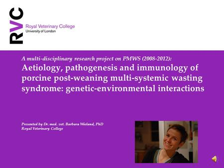 A multi-disciplinary research project on PMWS (2008-2012): Aetiology, pathogenesis and immunology of porcine post-weaning multi-systemic wasting syndrome: