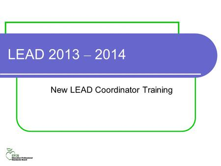LEAD 2013 – 2014 New LEAD Coordinator Training. This presentation will cover: LEAD – what it is and why we do it LEAD Terminology The EPSB LEAD web application.