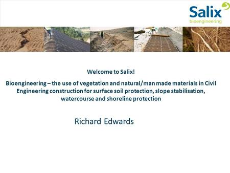 Welcome to Salix! Bioengineering – the use of vegetation and natural/man made materials in Civil Engineering construction for surface soil protection,