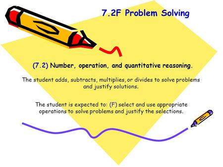 (7.2) Number, operation, and quantitative reasoning. The student adds, subtracts, multiplies, or divides to solve problems and justify solutions. The student.