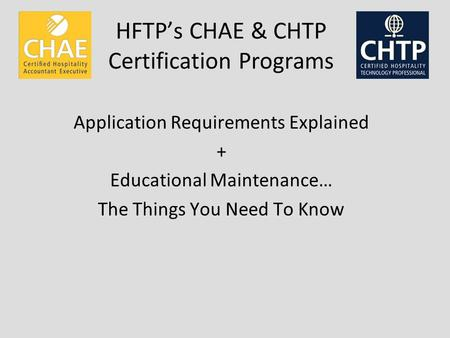 HFTPs CHAE & CHTP Certification Programs Application Requirements Explained + Educational Maintenance… The Things You Need To Know.