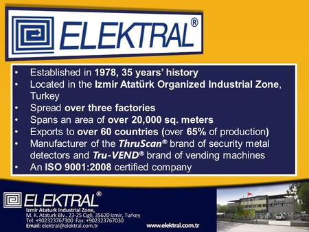 Established in 1978, 35 years historyEstablished in 1978, 35 years history Located in the Izmir Atatürk Organized Industrial Zone, TurkeyLocated in the.