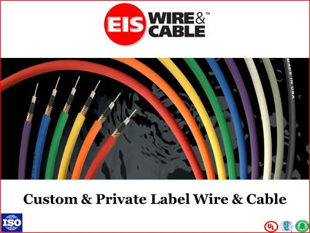 Custom & Private Label Wire & Cable. Company Profile Founded in 1910 125,000 square foot facility in Western Massachusetts Seasoned & stable work-force.