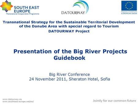 Presentation of the Big River Projects Guidebook Big River Conference 24 November 2011, Sheraton Hotel, Sofia.