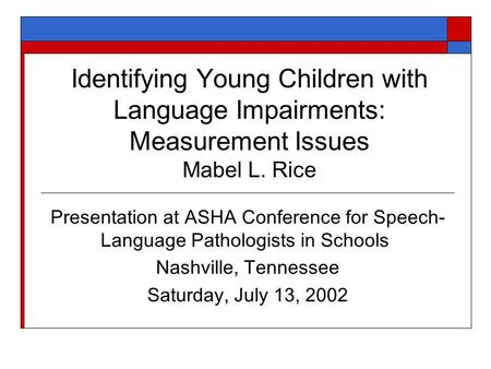 Identifying Young Children with Language Impairments: Measurement Issues Mabel L. Rice Presentation at ASHA Conference for Speech- Language Pathologists.