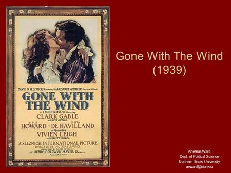 Gone With The Wind (1939) Artemus Ward Dept. of Political Science Northern Illinois University