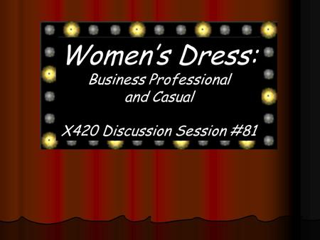 Womens Dress: Business Professional and Casual X420 Discussion Session #81.