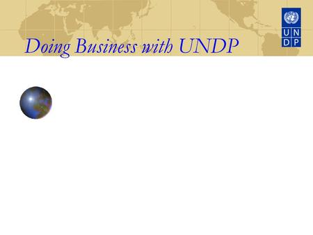 Doing Business with UNDP Office of Legal and Procurement Support UNDP, NY.