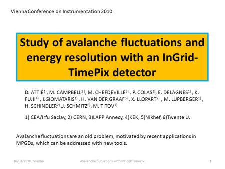 Study of avalanche fluctuations and energy resolution with an InGrid- TimePix detector D. ATTIÉ 1), M. CAMPBELL 2 ), M. CHEFDEVILLE 3), P. COLAS 1), E.