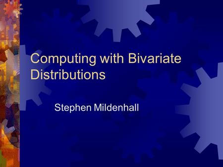 Computing with Bivariate Distributions Stephen Mildenhall.