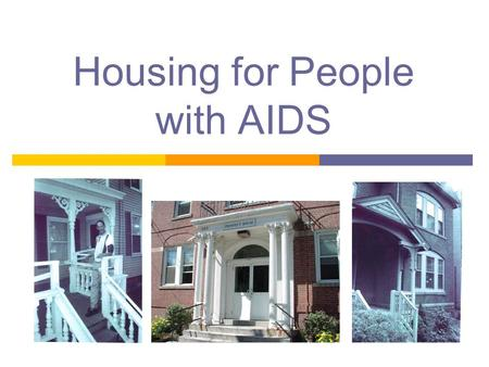 Housing for People with AIDS. An estimated 850,000 to 950,000 Americans are infected with HIV. About half of infected Americans dont know they have HIV.