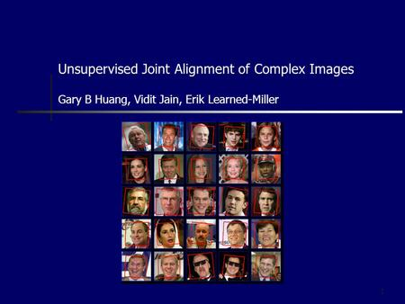 1 Unsupervised Joint Alignment of Complex Images Gary B Huang, Vidit Jain, Erik Learned-Miller.