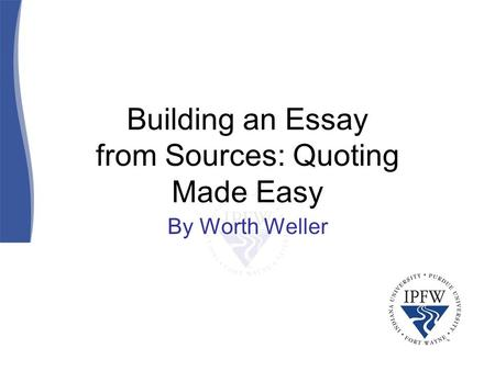 Building an Essay from Sources: Quoting Made Easy By Worth Weller.