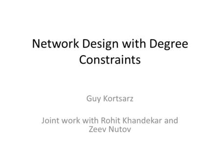 Network Design with Degree Constraints Guy Kortsarz Joint work with Rohit Khandekar and Zeev Nutov.
