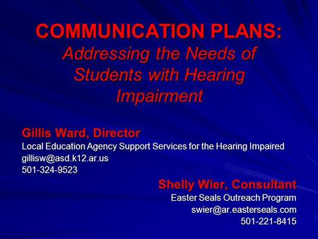 COMMUNICATION PLANS: Addressing the Needs of Students with Hearing Impairment Gillis Ward, Director Local Education Agency Support Services for the Hearing.