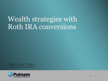 | 1 281184 4/13 Wealth strategies with Roth IRA conversions Not FDIC Insured May Lose Value No Bank Guarantee.