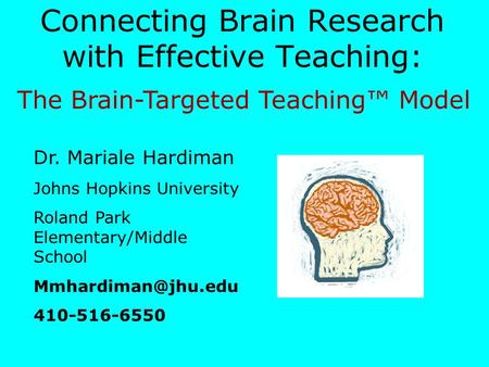 Connecting Brain Research with Effective Teaching: Dr. Mariale Hardiman Johns Hopkins University Roland Park Elementary/Middle School
