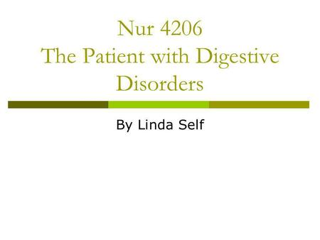 Nur 4206 The Patient with Digestive Disorders By Linda Self.