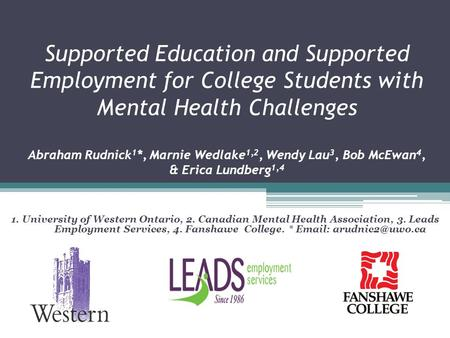 Supported Education and Supported Employment for College Students with Mental Health Challenges Abraham Rudnick 1 *, Marnie Wedlake 1,2, Wendy Lau 3, Bob.