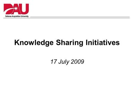 Knowledge Sharing Initiatives 17 July 2009. LOG CoP Snapshot Activity Indicators Members 1 9,235 Topics 1 252 Contributions 1 2,048 Page Views (lifetime.