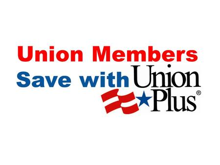 Union Members Save with. The Divetta Family The Yarde Family.