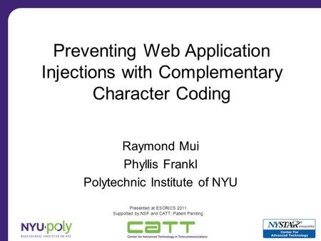 Preventing Web Application Injections with Complementary Character Coding Raymond Mui Phyllis Frankl Polytechnic Institute of NYU Presented at ESORICS.
