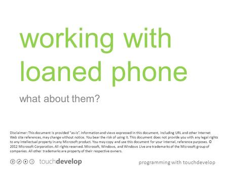 Programming with touchdevelop working with loaned phone what about them? Disclaimer: This document is provided as-is. Information and views expressed in.