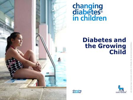 Changing Diabetes® and the Apis bull logo are registered trademarks of Novo Nordisk A/S Diabetes and the Growing Child.